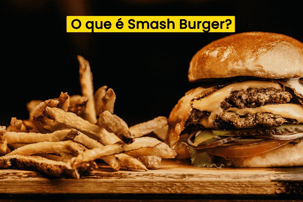 O que é Smash Burger? Conheça a Nova Tendência de Hambúrguer