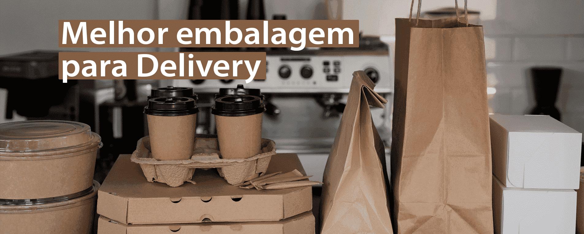 Como Escolher a Melhor Embalagem para Delivery?