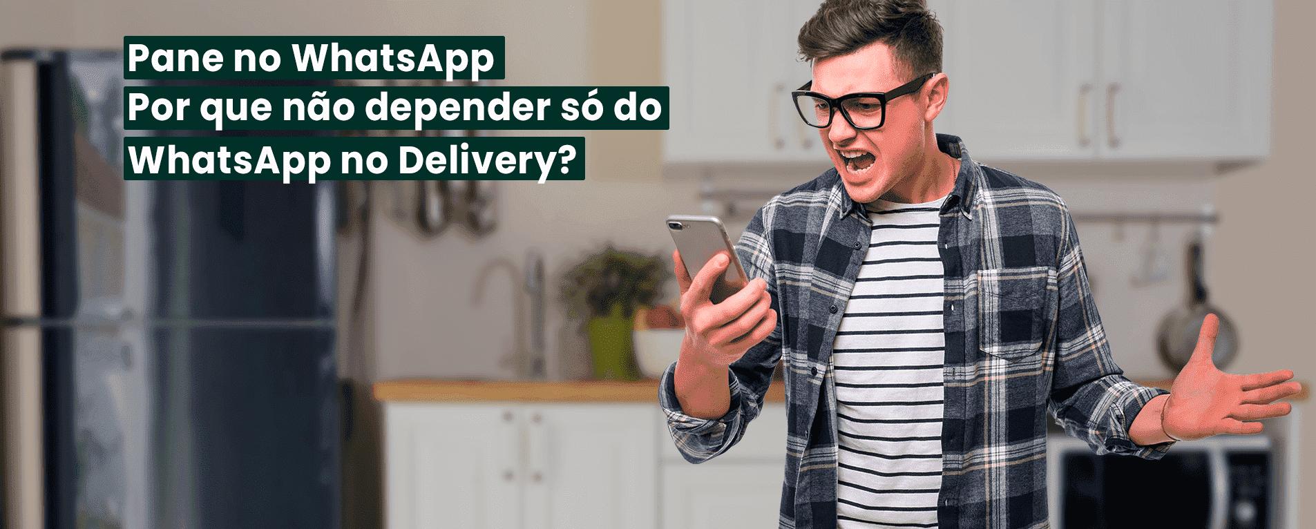 Pane no WhatsApp: Por Que Não Depender só do WhatsApp no Delivery?